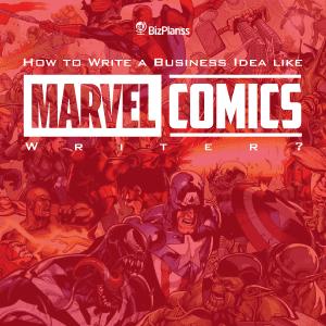 How to Write a Business Idea Like Marvel Comics Writer?